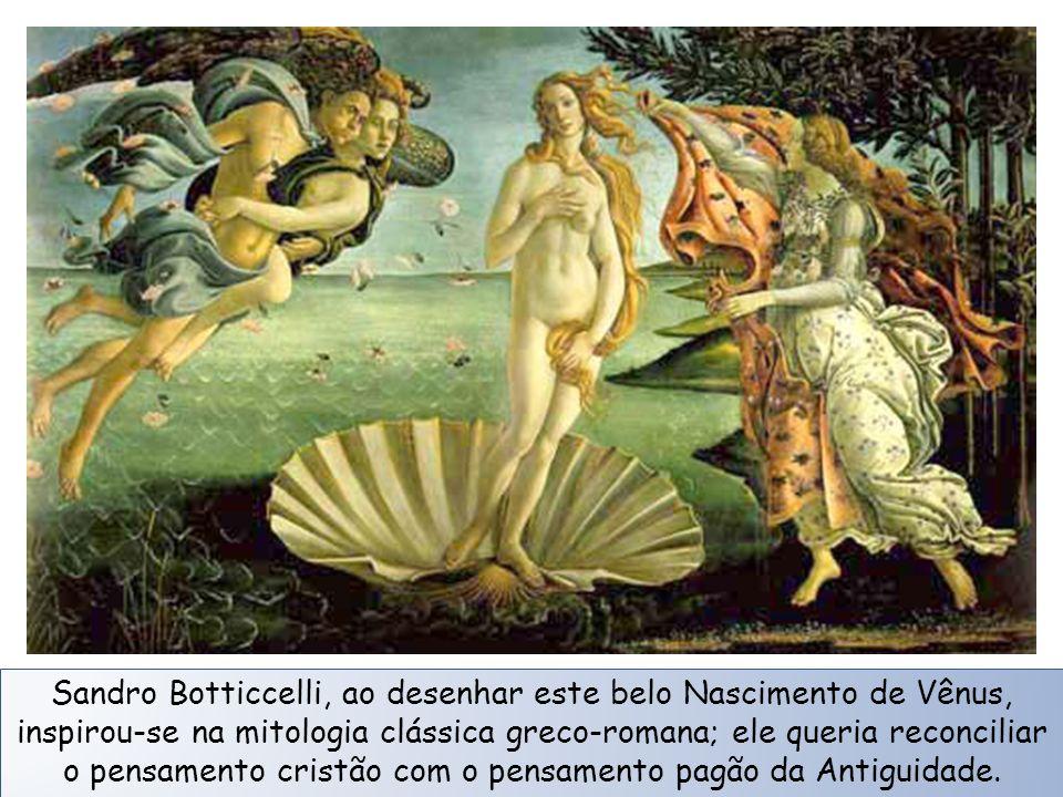 Sandro Botticcelli, ao desenhar este belo Nascimento de Vênus, inspirou-se na mitologia clássica greco-romana; ele queria reconciliar o pensamento cristão com o pensamento pagão da Antiguidade.