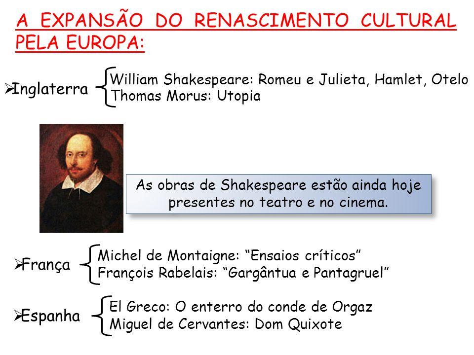 A EXPANSÃO DO RENASCIMENTO CULTURAL PELA EUROPA: As obras de Shakespeare estão ainda hoje presentes no teatro e no cinema.