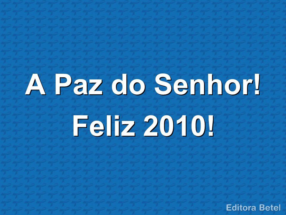 A Paz do Senhor! Feliz 2010!
