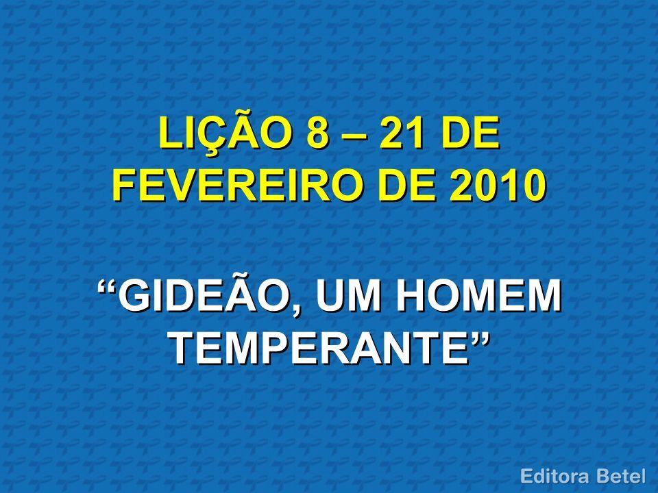 LIÇÃO 8 – 21 DE FEVEREIRO DE 2010 GIDEÃO, UM HOMEM TEMPERANTE