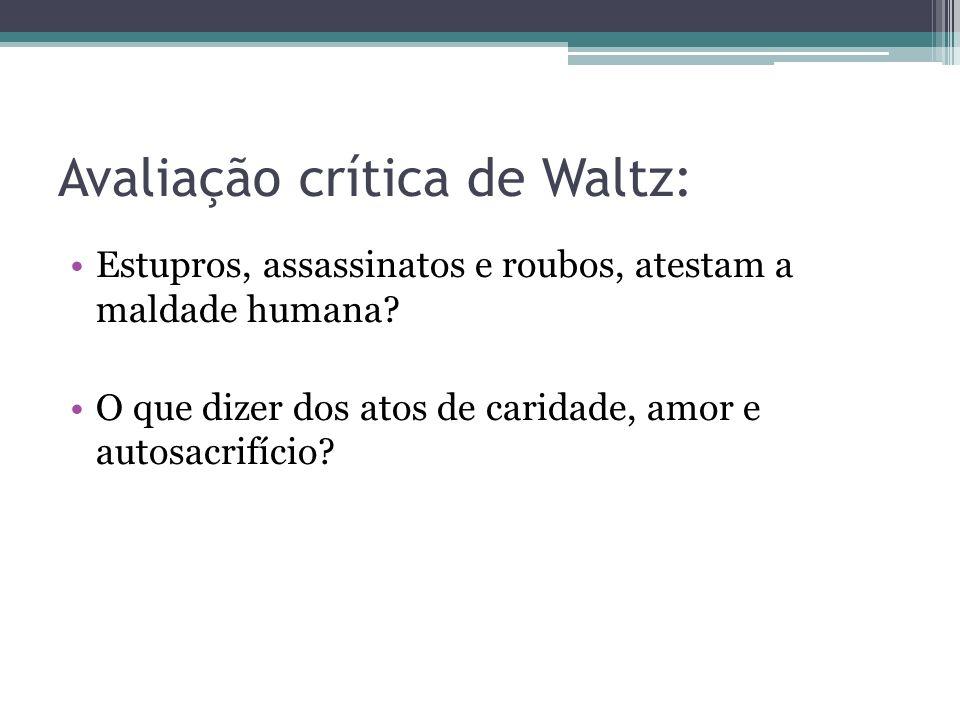 Avaliação crítica de Waltz: Estupros, assassinatos e roubos, atestam a maldade humana? O que dizer dos atos de caridade, amor e autosacrifício?