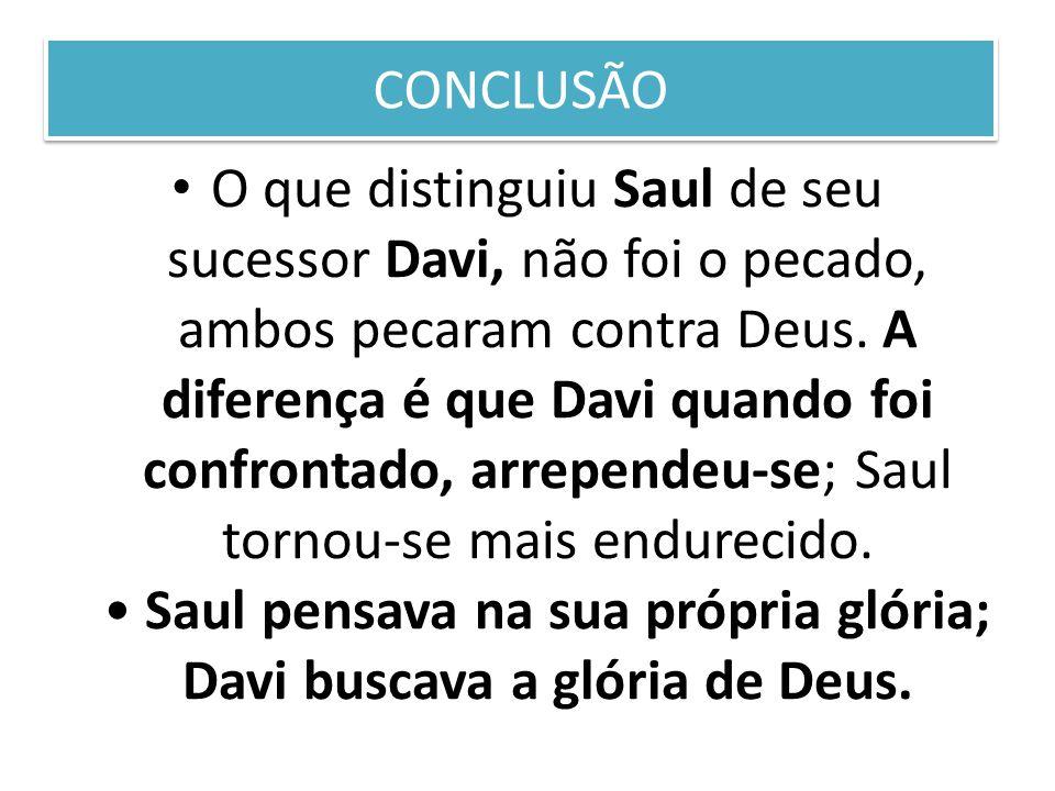 CONCLUSÃO O que distinguiu Saul de seu sucessor Davi, não foi o pecado, ambos pecaram contra Deus. A diferença é que Davi quando foi confrontado, arre