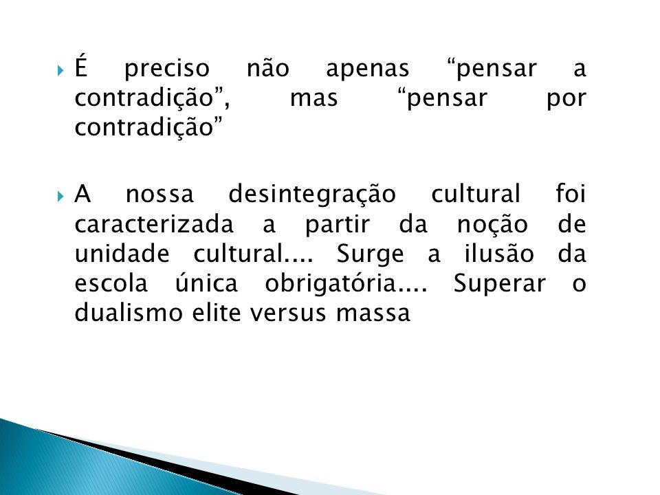 É preciso não apenas pensar a contradição, mas pensar por contradição A nossa desintegração cultural foi caracterizada a partir da noção de unidade cu