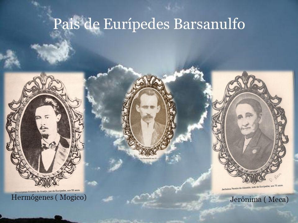 Pais de Eurípedes Barsanulfo Hermógenes ( Mogico) Jerônima ( Meca)