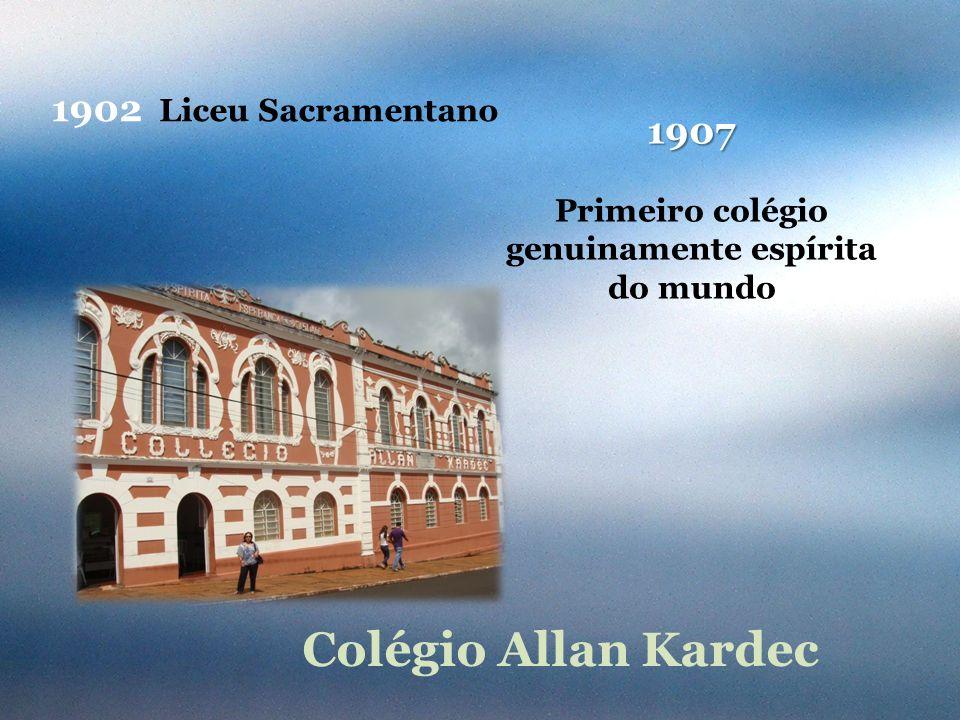 1907 Primeiro colégio genuinamente espírita do mundo Colégio Allan Kardec 1902 Liceu Sacramentano