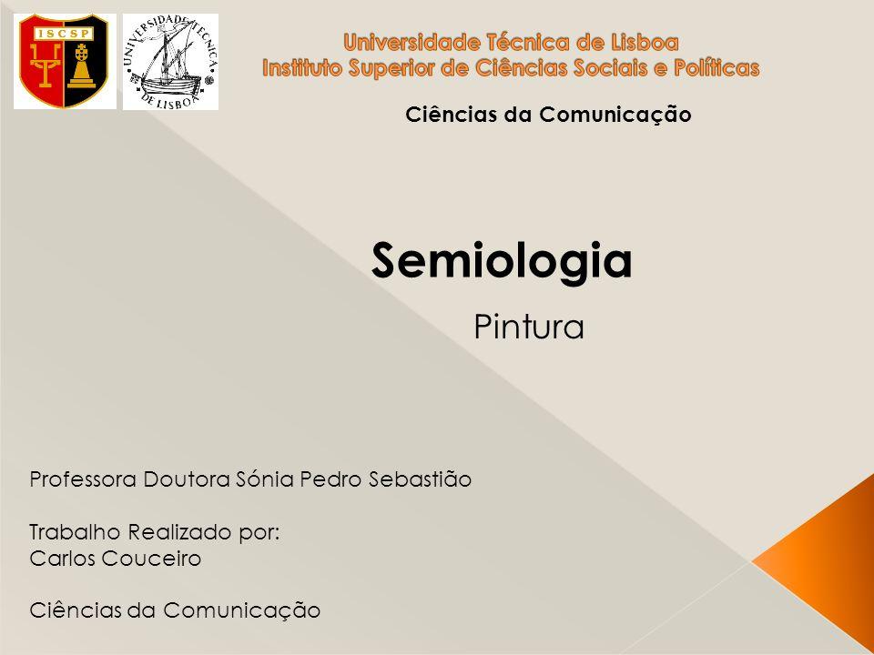 Ciências da Comunicação Semiologia Professora Doutora Sónia Pedro Sebastião Trabalho Realizado por: Carlos Couceiro Ciências da Comunicação Pintura