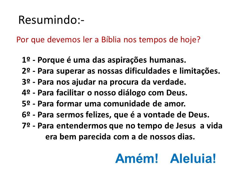 Resumindo:- Por que devemos ler a Bíblia nos tempos de hoje? 1º - Porque é uma das aspirações humanas. 2º - Para superar as nossas dificuldades e limi