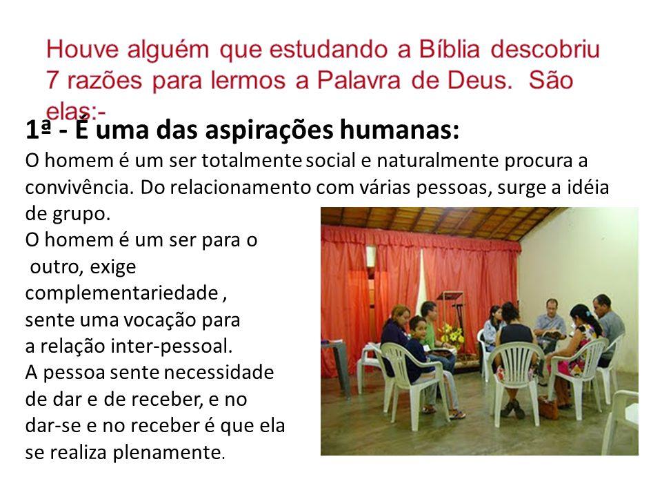 1ª - É uma das aspirações humanas: O homem é um ser totalmente social e naturalmente procura a convivência. Do relacionamento com várias pessoas, surg