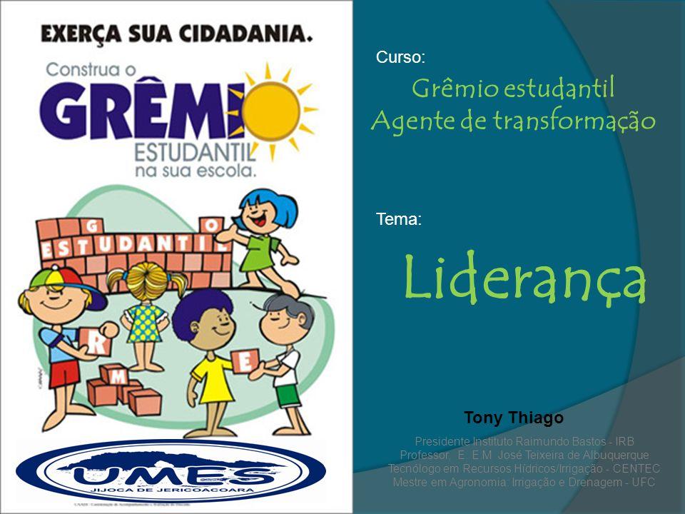 Grêmio estudantil Agente de transformação Curso: Tony Thiago Presidente Instituto Raimundo Bastos - IRB Professor, E. E.M José Teixeira de Albuquerque