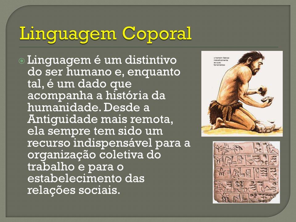 Linguagem é um distintivo do ser humano e, enquanto tal, é um dado que acompanha a história da humanidade. Desde a Antiguidade mais remota, ela sempre