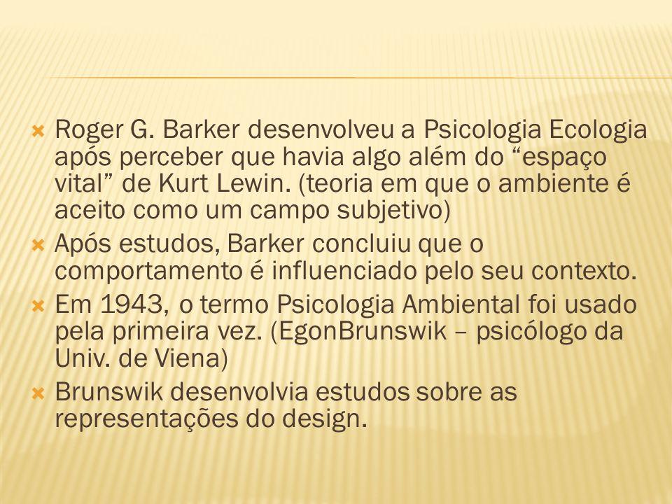 Roger G. Barker desenvolveu a Psicologia Ecologia após perceber que havia algo além do espaço vital de Kurt Lewin. (teoria em que o ambiente é aceito
