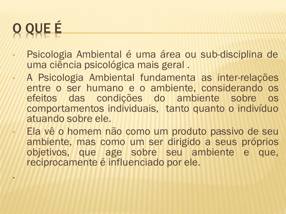 Psicologia Ambiental é uma área ou sub-disciplina de uma ciência psicológica mais geral. A Psicologia Ambiental fundamenta as inter-relações entre o s