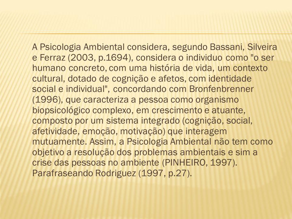 A Psicologia Ambiental considera, segundo Bassani, Silveira e Ferraz (2003, p.1694), considera o individuo como