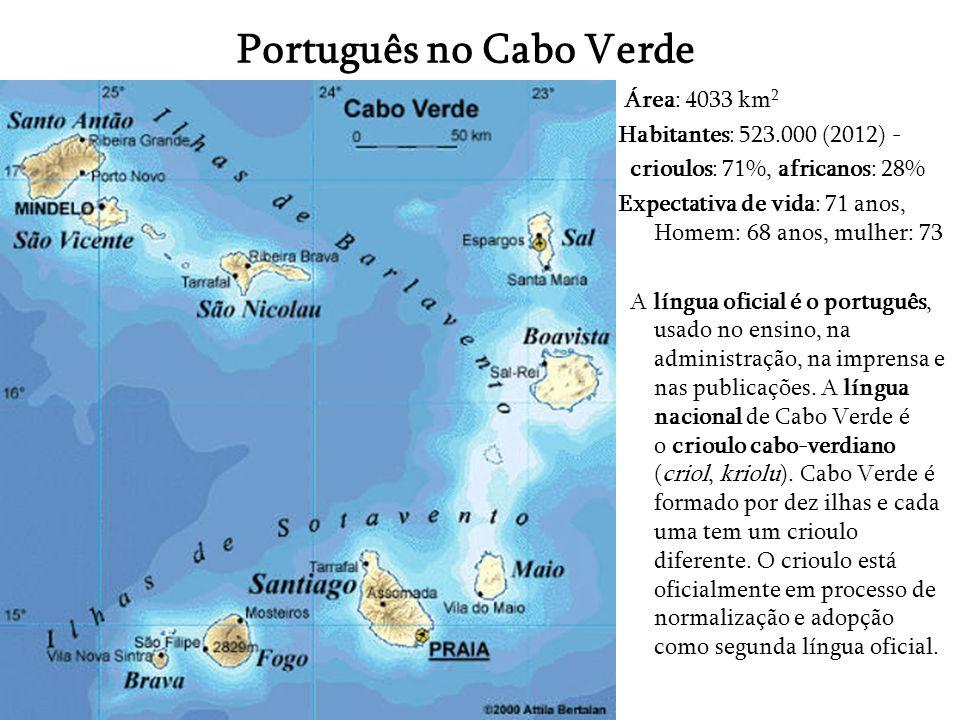 Português no Cabo Verde Área: 4033 km 2 Habitantes: 523.000 (2012) - crioulos: 71%, africanos: 28% Expectativa de vida: 71 anos, Homem: 68 anos, mulhe