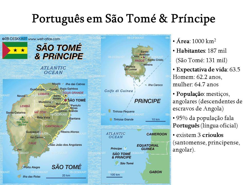 Português em São Tomé & Príncipe Área: 1000 km 2 Habitantes: 187 mil (São Tomé: 131 mil) Expectativa de vida: 63.5 Homem: 62.2 anos, mulher: 64.7 anos
