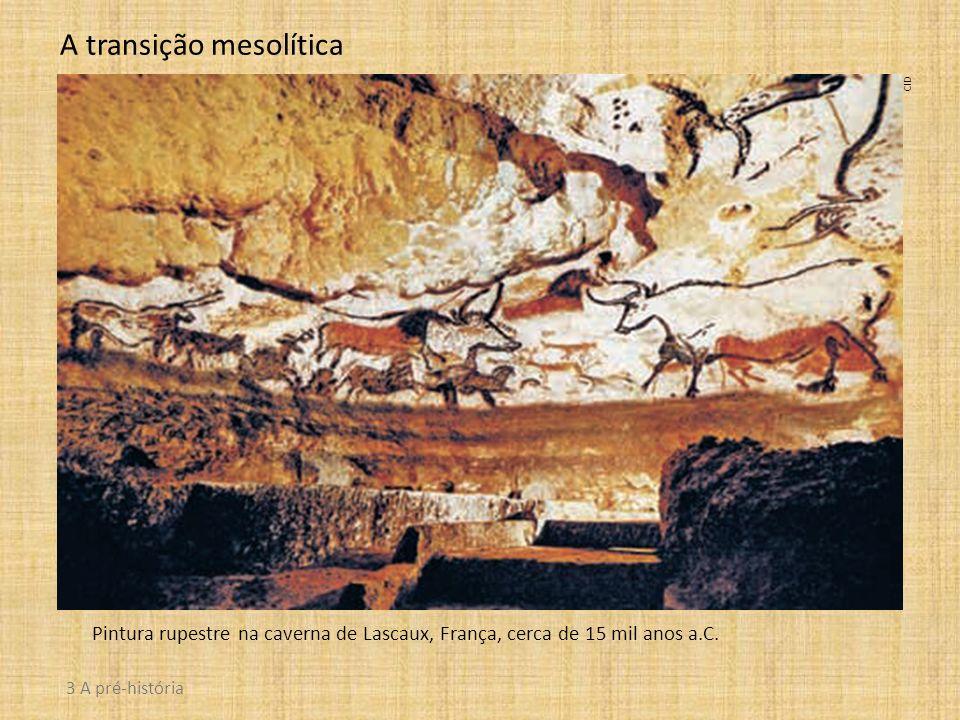 Pintura rupestre na caverna de Lascaux, França, cerca de 15 mil anos a.C. A transição mesolítica CID 3 A pré-história
