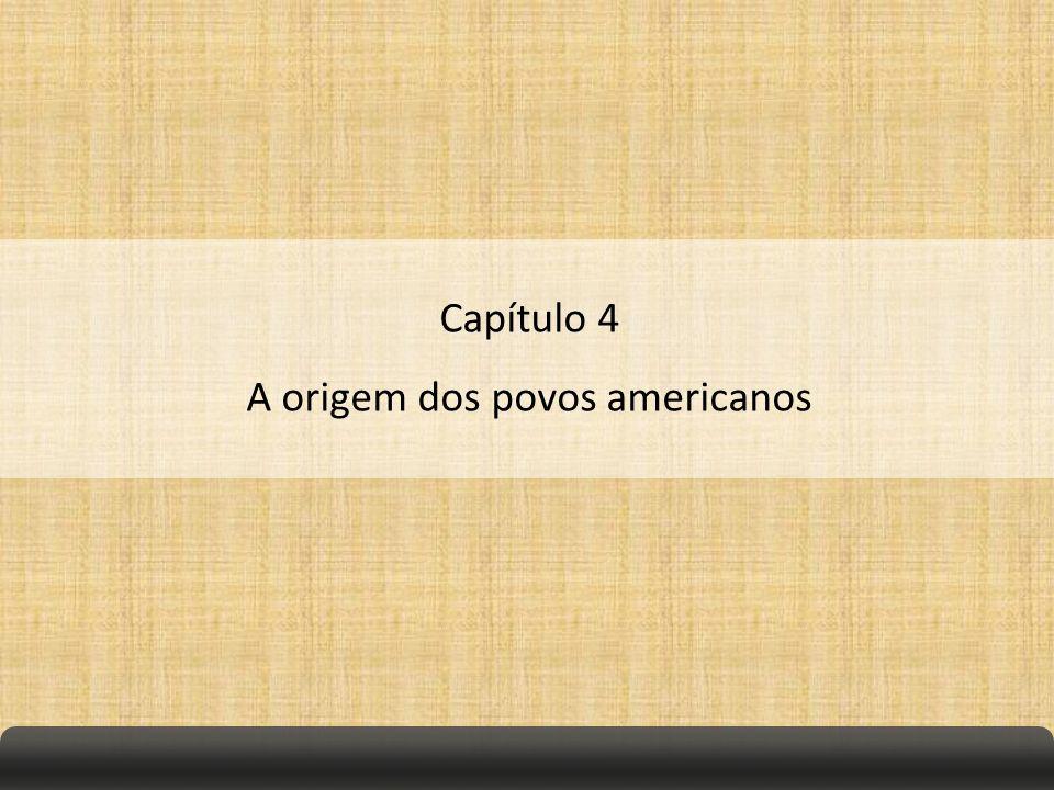 Capítulo 4 A origem dos povos americanos