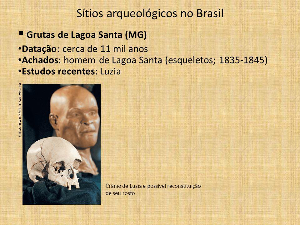 Sítios arqueológicos no Brasil Grutas de Lagoa Santa (MG) Datação: cerca de 11 mil anos Achados: homem de Lagoa Santa (esqueletos; 1835-1845) Estudos