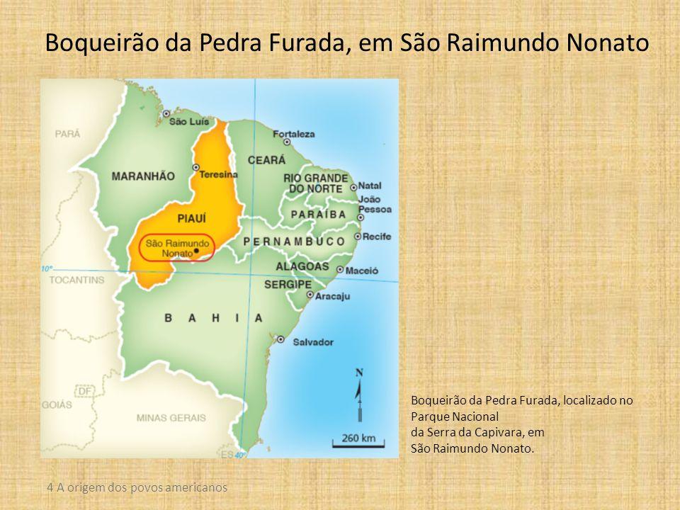 Boqueirão da Pedra Furada, em São Raimundo Nonato 4 A origem dos povos americanos Boqueirão da Pedra Furada, localizado no Parque Nacional da Serra da