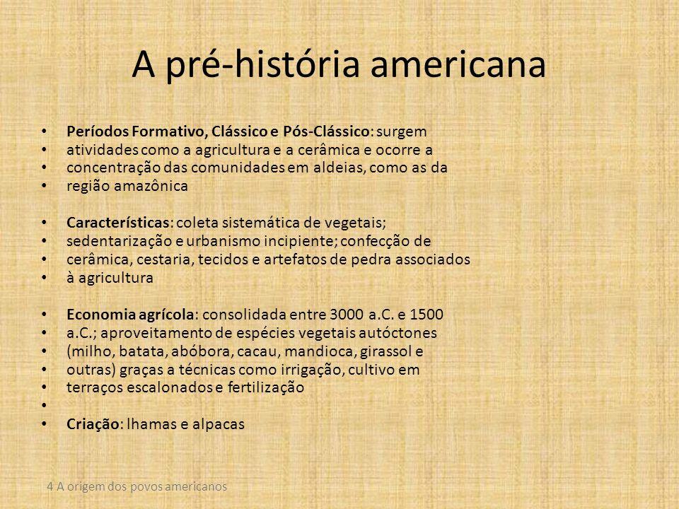 A pré-história americana Períodos Formativo, Clássico e Pós-Clássico: surgem atividades como a agricultura e a cerâmica e ocorre a concentração das co