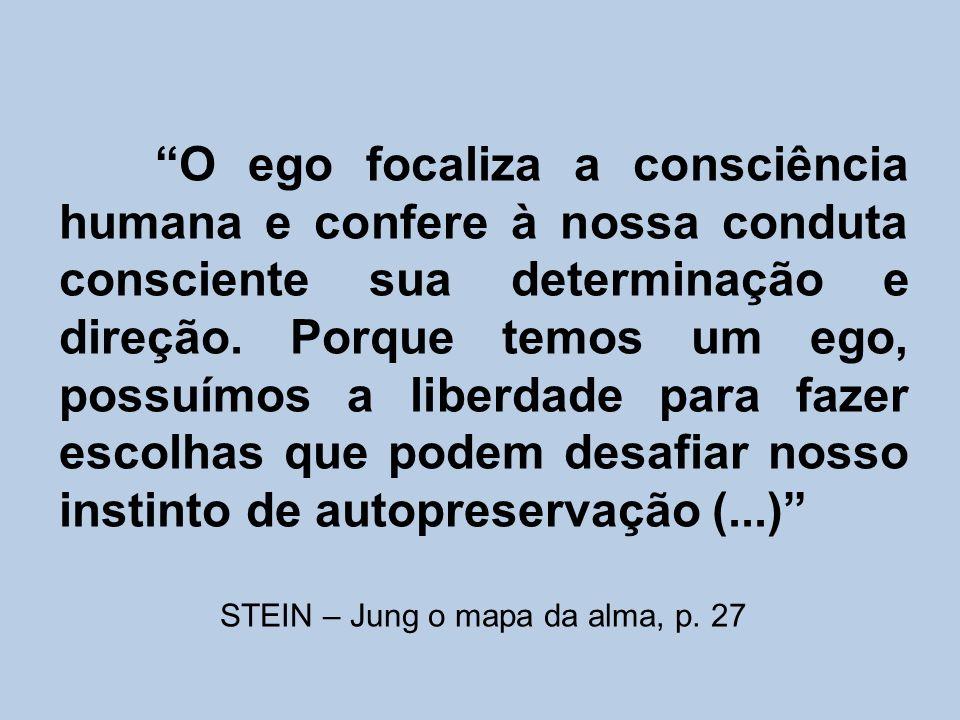 EGO + ÍSMO Refere-se à experiência que uma pessoa tem de si mesma como um centro de vontade, de desejo, de reflexão e ação. (STEIN – Jung: o mapa da a