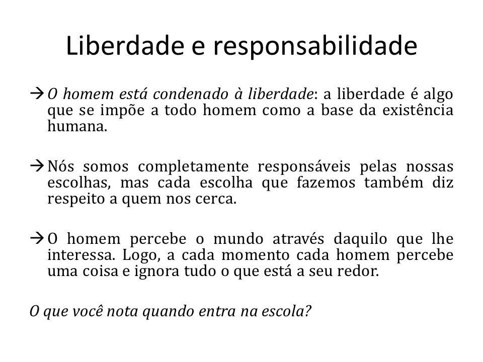 Liberdade e responsabilidade O homem está condenado à liberdade: a liberdade é algo que se impõe a todo homem como a base da existência humana.