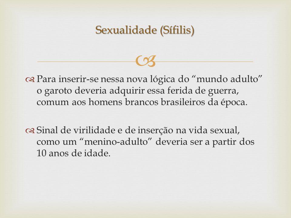 Para inserir-se nessa nova lógica do mundo adulto o garoto deveria adquirir essa ferida de guerra, comum aos homens brancos brasileiros da época. Sina