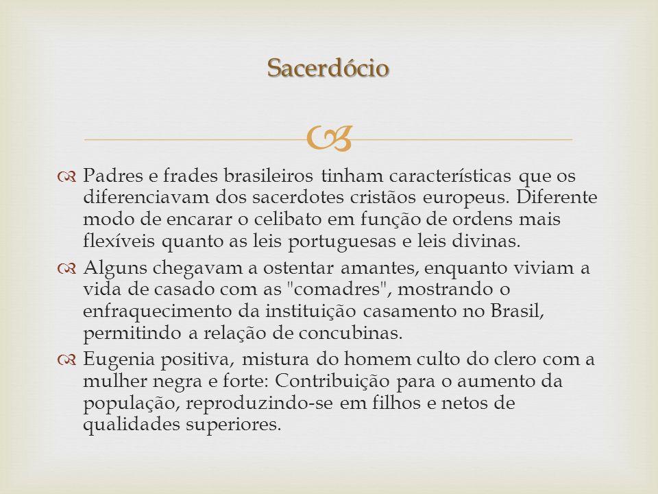 Padres e frades brasileiros tinham características que os diferenciavam dos sacerdotes cristãos europeus. Diferente modo de encarar o celibato em funç