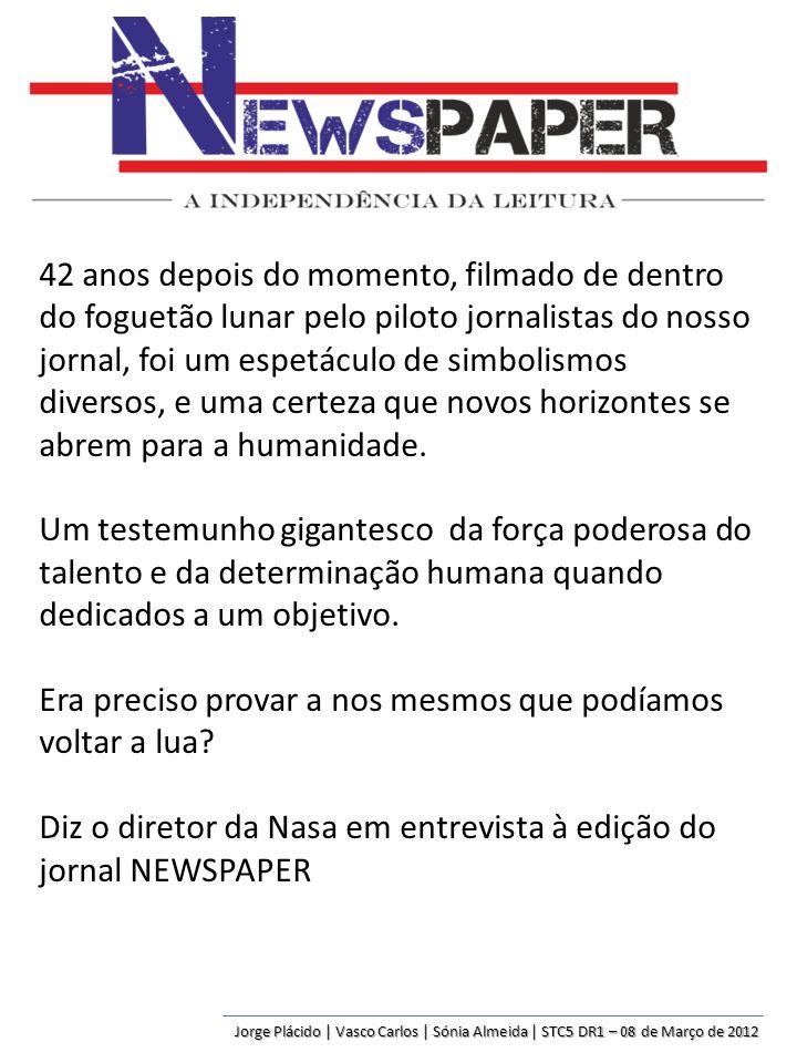 Jorge Plácido | Vasco Carlos | Sónia Almeida | STC5 DR1 – 08 de Março de 2012 42 anos depois do momento, filmado de dentro do foguetão lunar pelo pilo