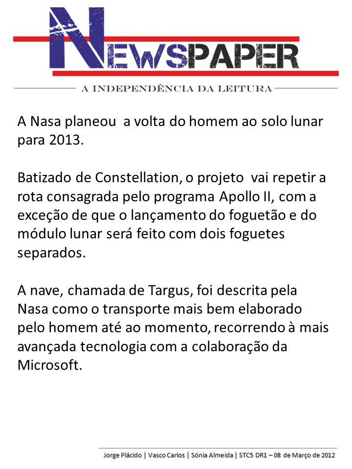 Jorge Plácido | Vasco Carlos | Sónia Almeida | STC5 DR1 – 08 de Março de 2012 A Nasa planeou a volta do homem ao solo lunar para 2013. Batizado de Con