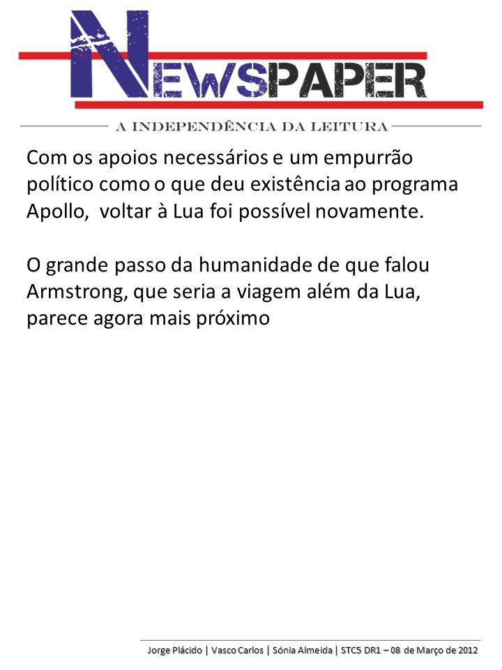 Jorge Plácido | Vasco Carlos | Sónia Almeida | STC5 DR1 – 08 de Março de 2012 Com os apoios necessários e um empurrão político como o que deu existênc