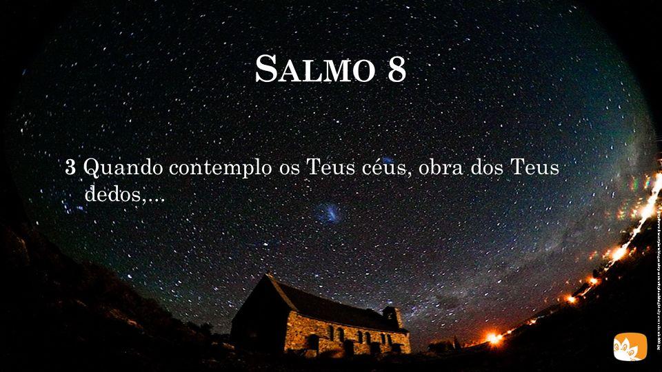 S ALMO 8 3 Quando contemplo os Teus céus, obra dos Teus dedos,... http://heartlife.in.ua/meditation/wp-content/uploads/2013/04/stars-milky-way_McCall_
