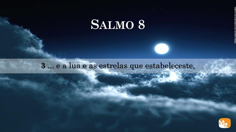 S ALMO 8 3... e a lua e as estrelas que estabeleceste, http://chamorrobible.org/images/photos/gpw-200702-75-NASA-ISS002-E-7377-space-ocean-terminator-