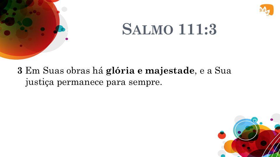 S ALMO 104:1 1 Bendize, ó minha alma, ao SENHOR! SENHOR, Deus meu, como Tu és magnificente: sobrevestido de glória e majestade.