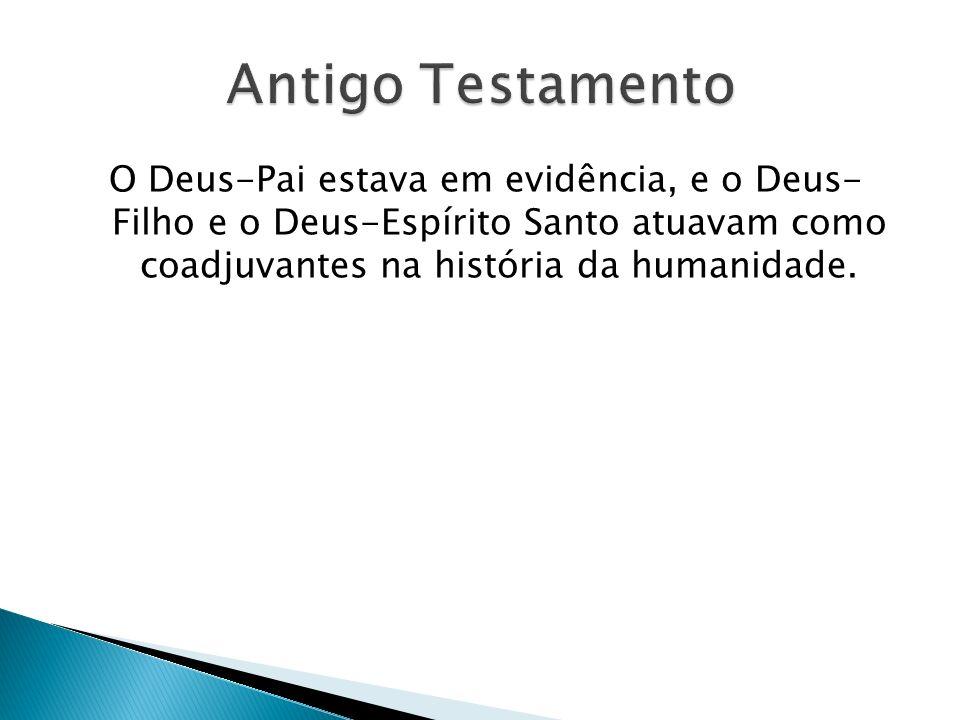 O Deus-Pai estava em evidência, e o Deus- Filho e o Deus-Espírito Santo atuavam como coadjuvantes na história da humanidade.