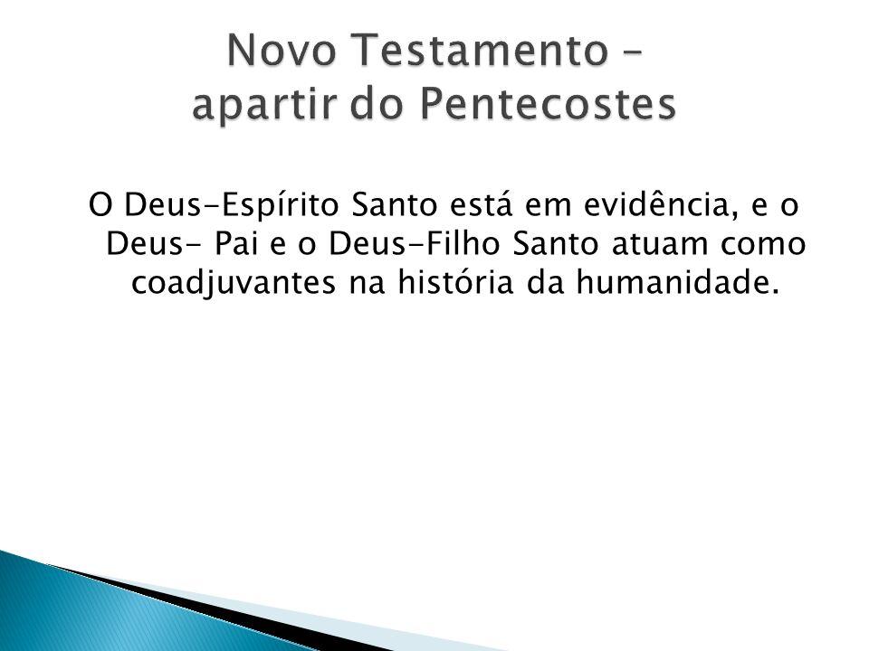 O Deus-Espírito Santo está em evidência, e o Deus- Pai e o Deus-Filho Santo atuam como coadjuvantes na história da humanidade.