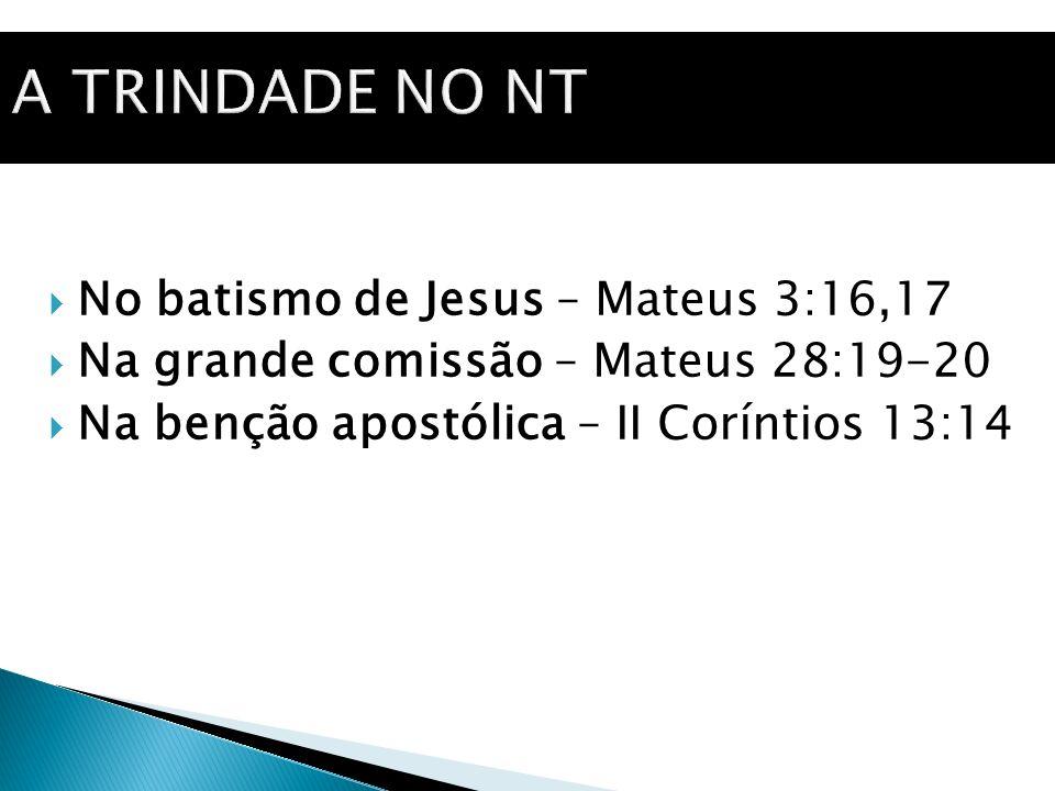 No batismo de Jesus – Mateus 3:16,17 Na grande comissão – Mateus 28:19-20 Na benção apostólica – II Coríntios 13:14