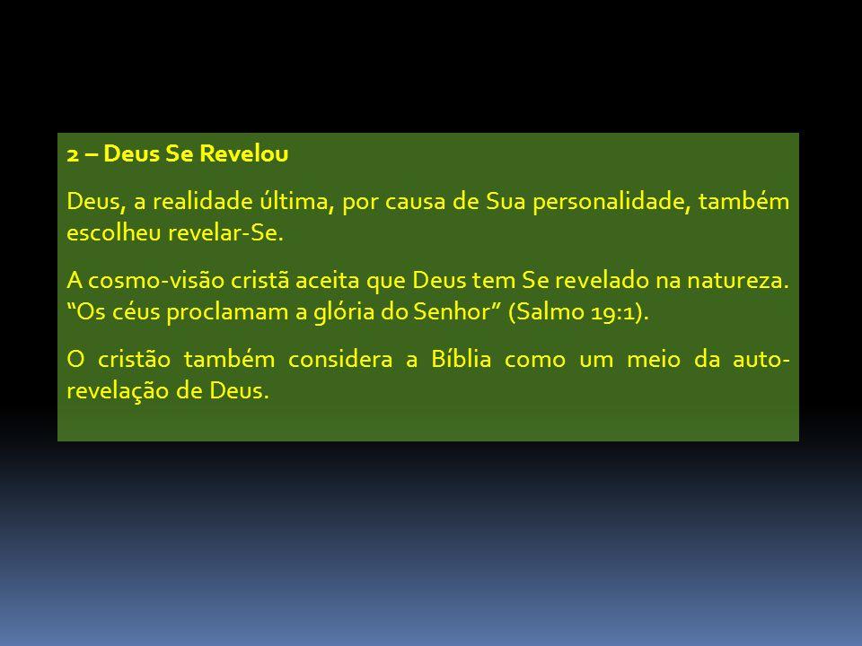 2 – Deus Se Revelou Deus, a realidade última, por causa de Sua personalidade, também escolheu revelar-Se. A cosmo-visão cristã aceita que Deus tem Se