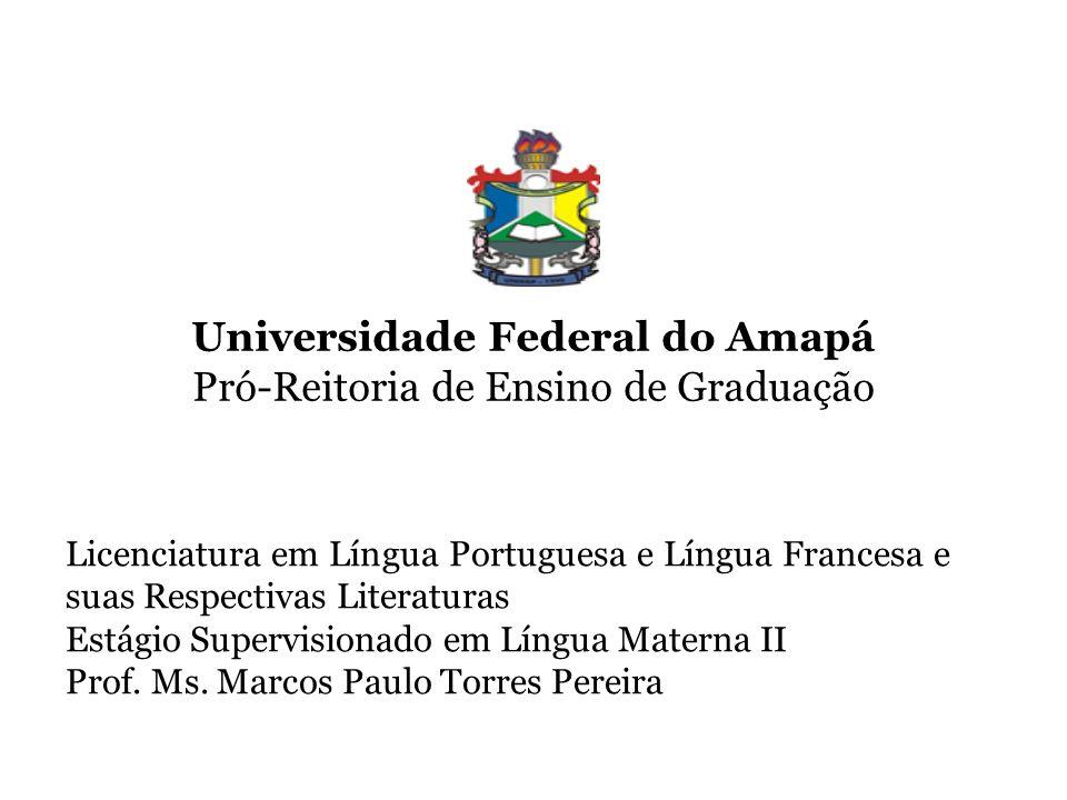 Universidade Federal do Amapá Pró-Reitoria de Ensino de Graduação Licenciatura em Língua Portuguesa e Língua Francesa e suas Respectivas Literaturas Estágio Supervisionado em Língua Materna II Prof.