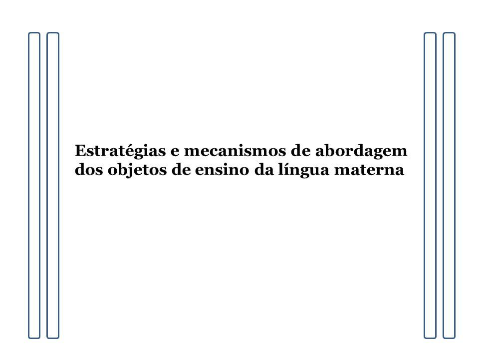 Estratégias e mecanismos de abordagem dos objetos de ensino da língua materna