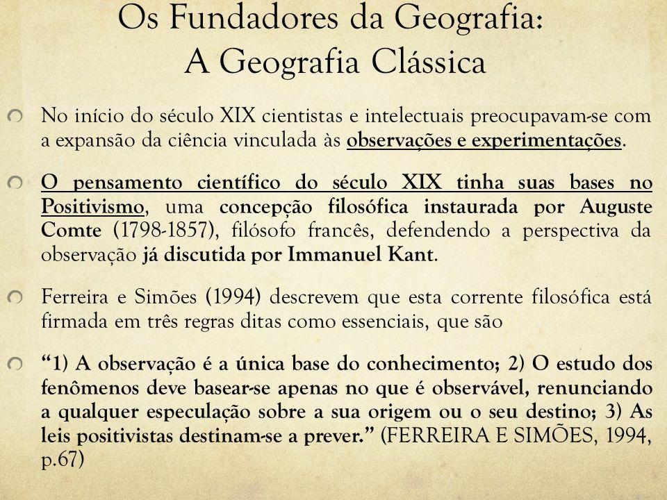 Os Fundadores da Geografia: A Geografia Clássica No início do século XIX cientistas e intelectuais preocupavam-se com a expansão da ciência vinculada