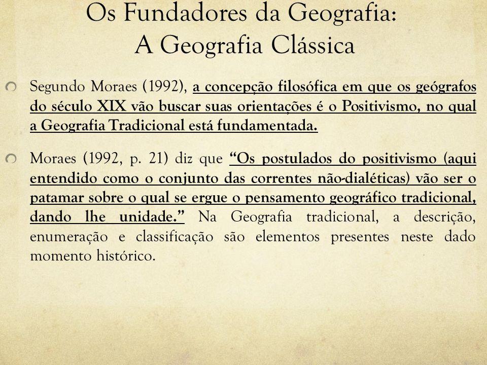 Os Fundadores da Geografia: A Geografia Clássica Segundo Moraes (1992), a concepção filosófica em que os geógrafos do século XIX vão buscar suas orien