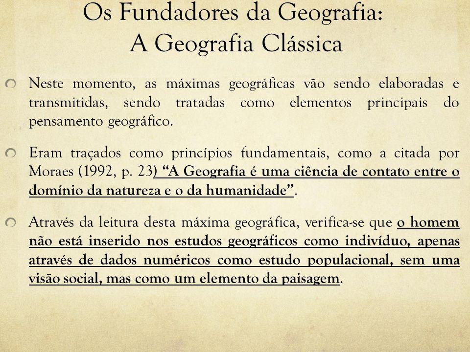 Os Fundadores da Geografia: A Geografia Clássica Neste momento, as máximas geográficas vão sendo elaboradas e transmitidas, sendo tratadas como elemen