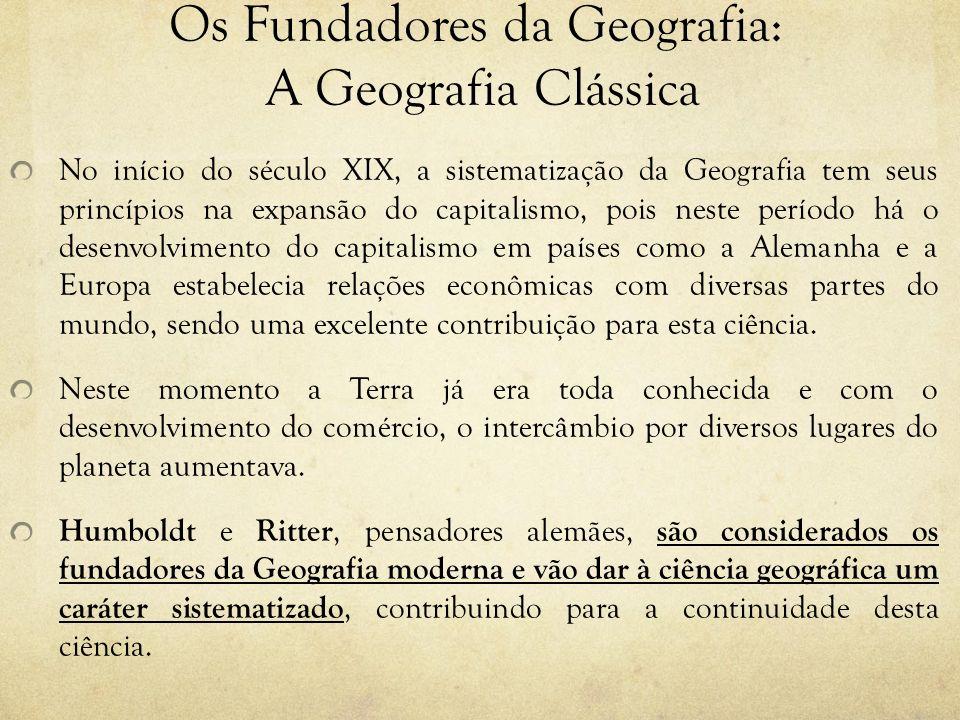 Os Fundadores da Geografia: A Geografia Clássica No início do século XIX, a sistematização da Geografia tem seus princípios na expansão do capitalismo