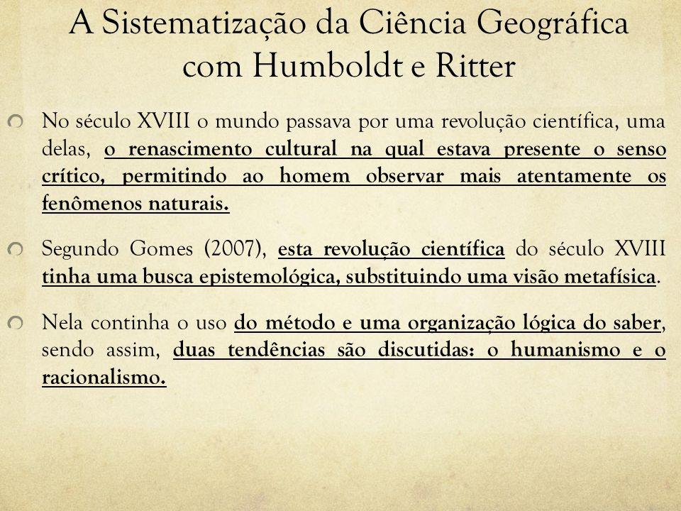A Sistematização da Ciência Geográfica com Humboldt e Ritter No século XVIII o mundo passava por uma revolução científica, uma delas, o renascimento c