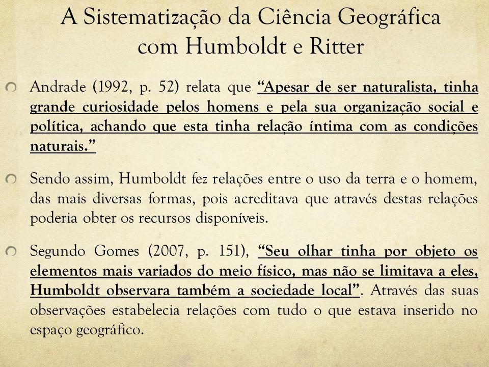 A Sistematização da Ciência Geográfica com Humboldt e Ritter Andrade (1992, p. 52) relata que Apesar de ser naturalista, tinha grande curiosidade pelo