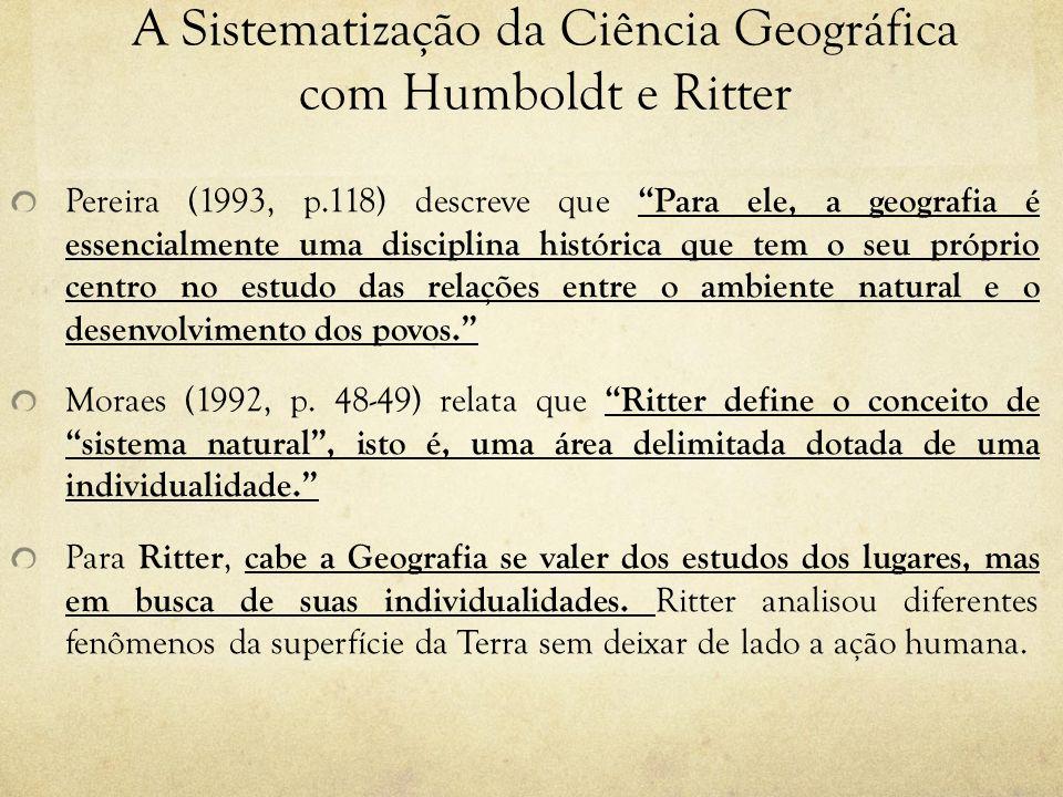 A Sistematização da Ciência Geográfica com Humboldt e Ritter Pereira (1993, p.118) descreve que Para ele, a geografia é essencialmente uma disciplina