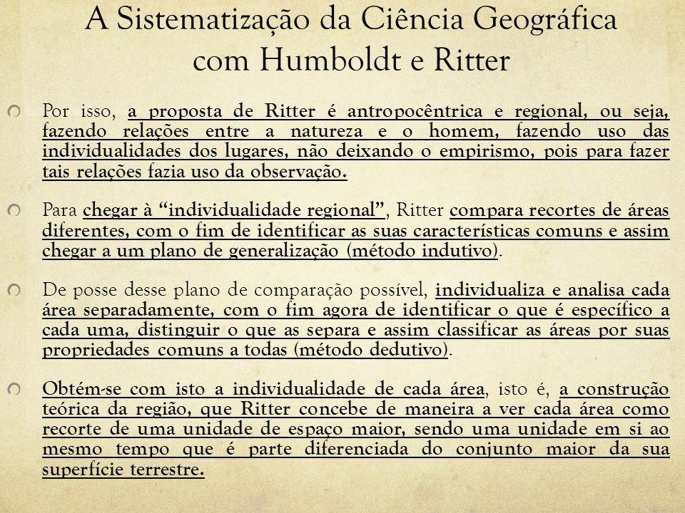 A Sistematização da Ciência Geográfica com Humboldt e Ritter Por isso, a proposta de Ritter é antropocêntrica e regional, ou seja, fazendo relações en