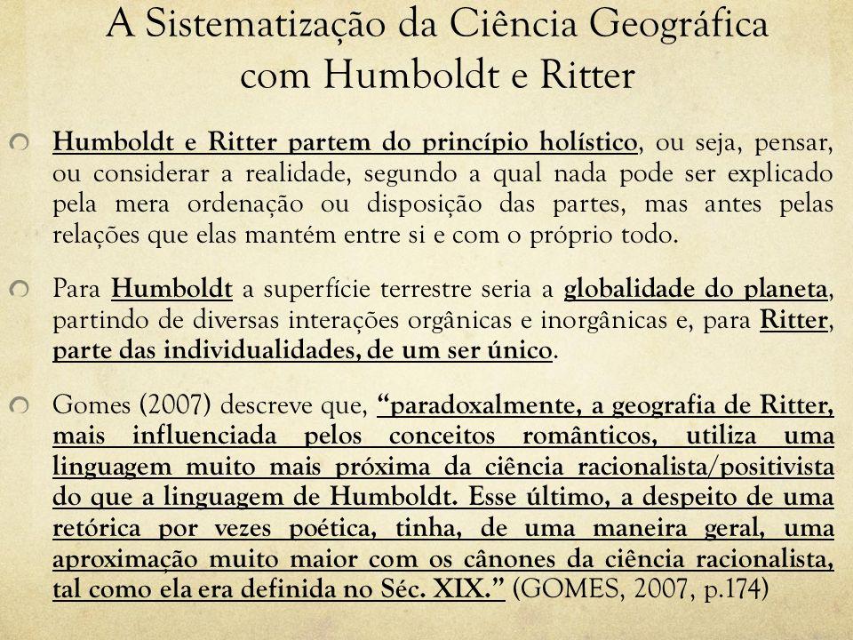 A Sistematização da Ciência Geográfica com Humboldt e Ritter Humboldt e Ritter partem do princípio holístico, ou seja, pensar, ou considerar a realida