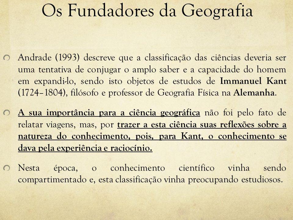 Os Fundadores da Geografia Andrade (1993) descreve que a classificação das ciências deveria ser uma tentativa de conjugar o amplo saber e a capacidade